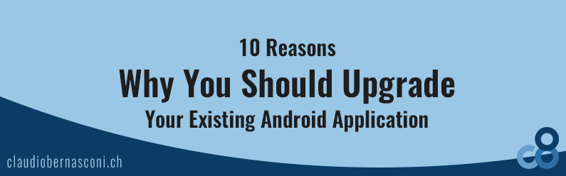 10 Reasons Why You Should Upgrade Your Existing Android Application